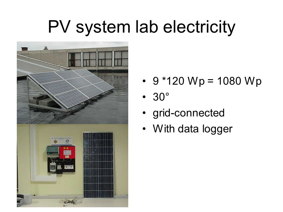 PV system lab electricity 9 *120 Wp = 1080 Wp 30° grid-connected With data logger