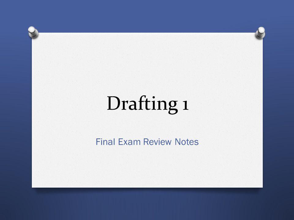 Drafting 1 Final Exam Review Notes