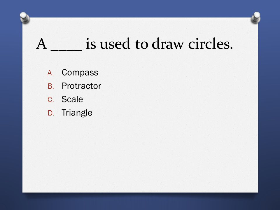 A ____ is used to draw circles. A. Compass B. Protractor C. Scale D. Triangle