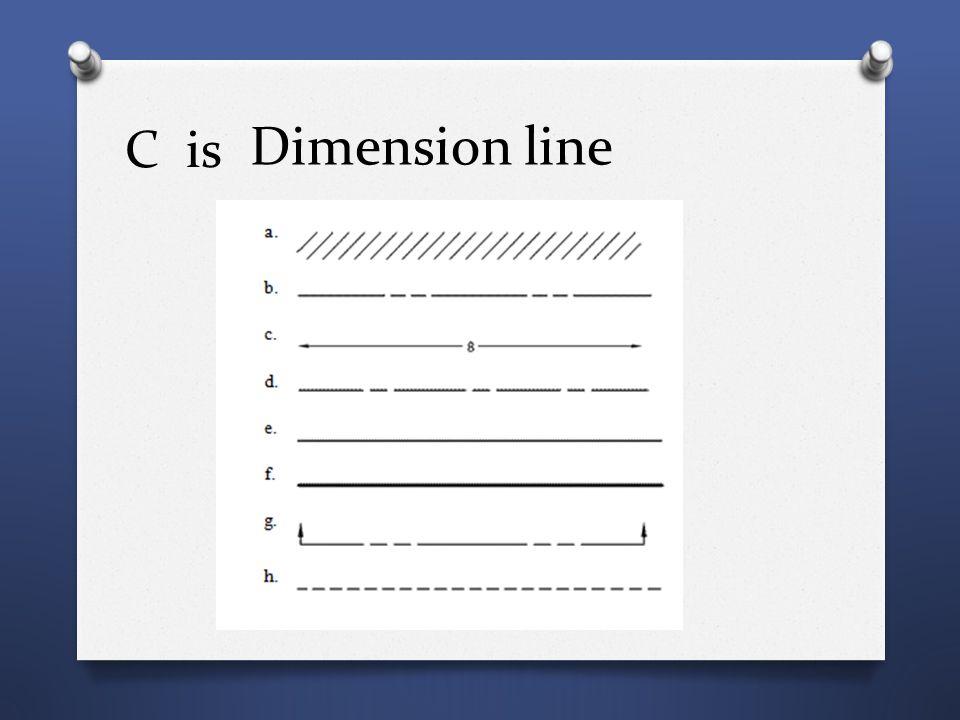 C is Dimension line
