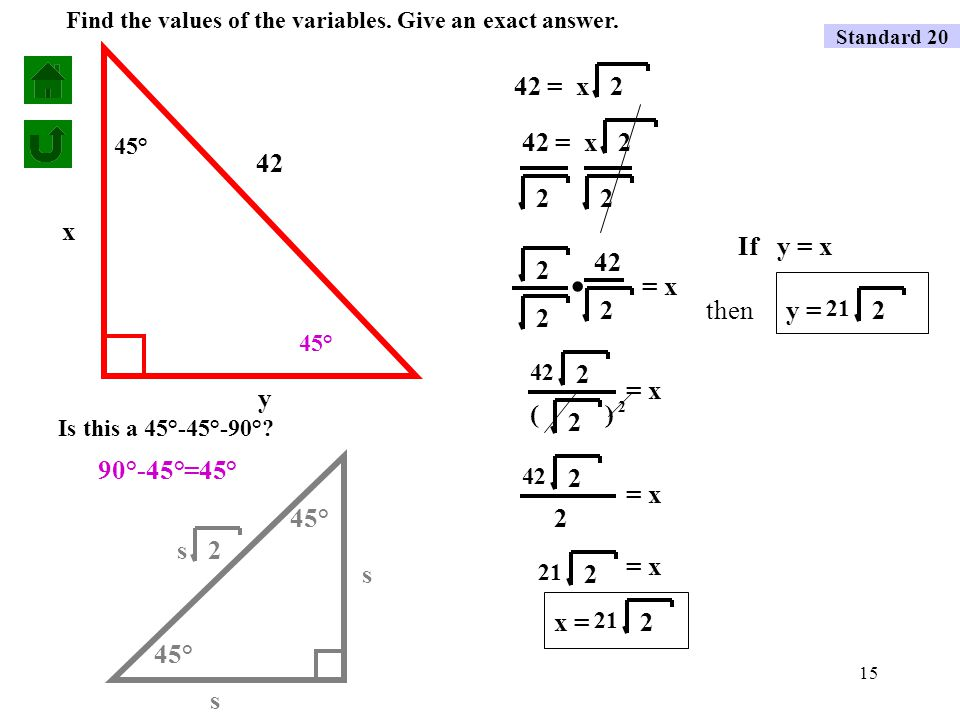 14 45° 90°-45°=45° 45° x y 36 If y = x 36 = x2 2 22 36 2 = x 2 2.