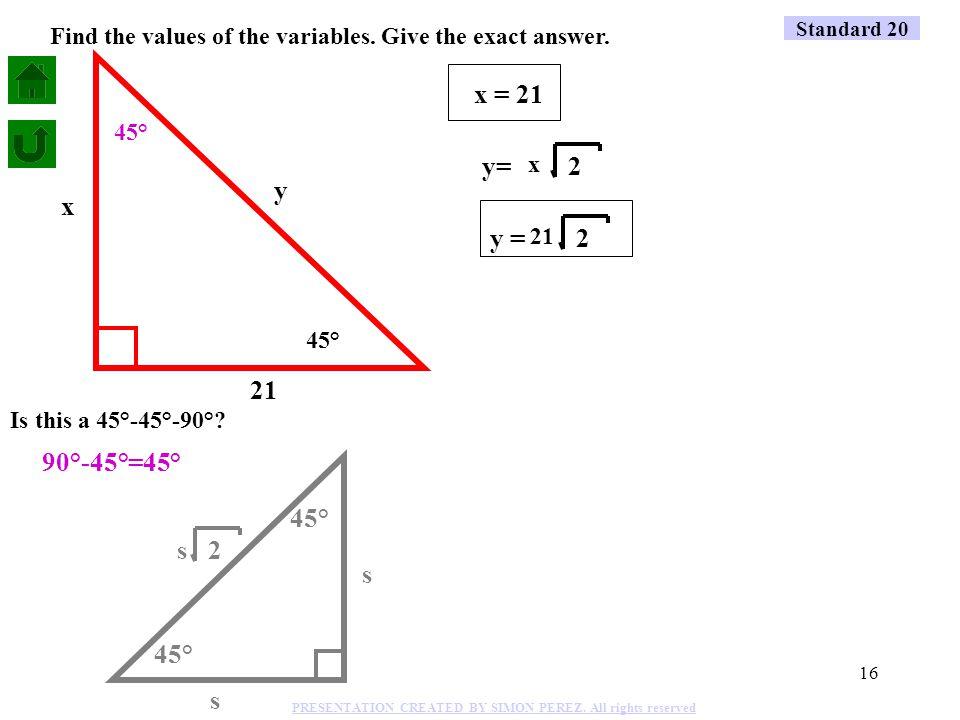 15 45° 90°-45°=45° 45° x y 42 If y = x 42 = x2 2 22 42 2 = x 2 2.