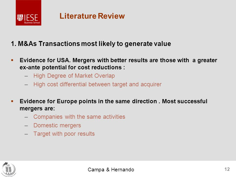 Campa & Hernando 12 Literature Review 1. M&As Transactions most likely to generate value  Evidence for USA. Mergers with better results are those wit