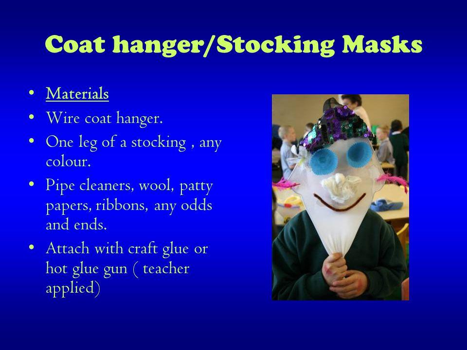 Coat hanger/Stocking Masks Materials Wire coat hanger.