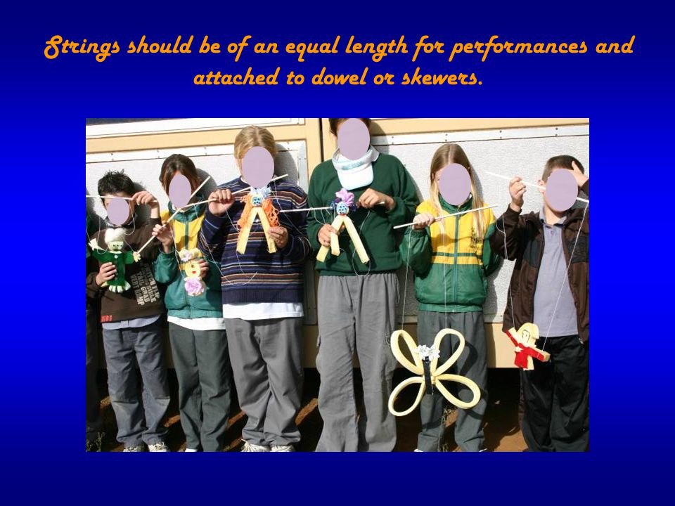 Strings should be of an equal length for performances and attached to dowel or skewers.
