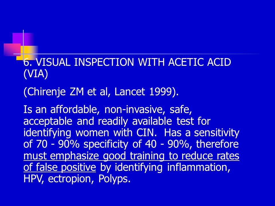 6.VISUAL INSPECTION WITH ACETIC ACID (VIA) (Chirenje ZM et al, Lancet 1999).