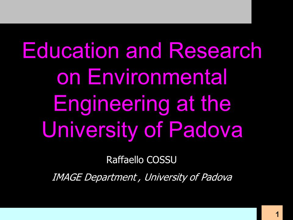 1 Raffaello COSSU IMAGE Department, University of Padova Education and Research on Environmental Engineering at the University of Padova