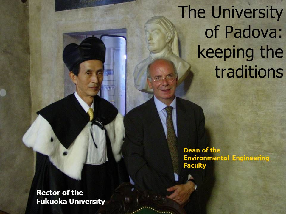13 The University of Padova: keeping the traditions Rector of the Fukuoka University Dean of the Environmental Engineering Faculty