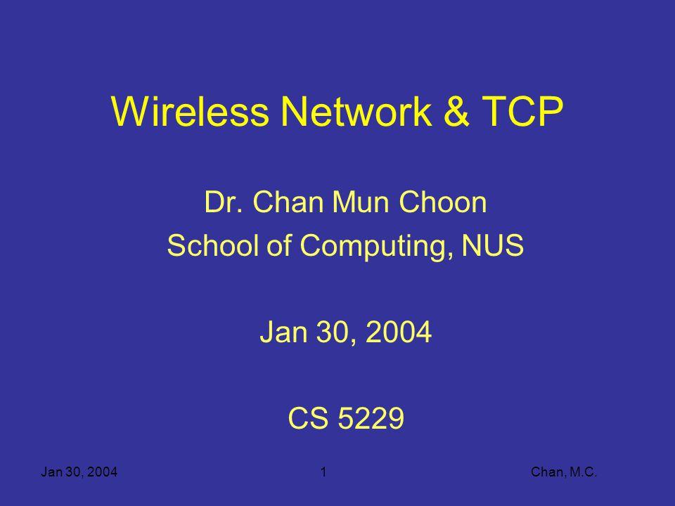 Jan 30, 20041 Chan, M.C. Wireless Network & TCP Dr.