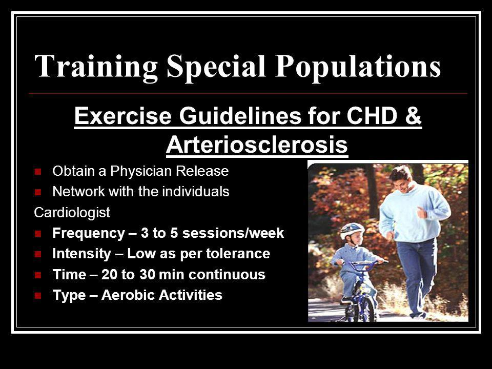 Training Special Populations Exercise Guidelines for CHD & Arteriosclerosis Obtain a Physician Release Network with the individuals Cardiologist Frequ