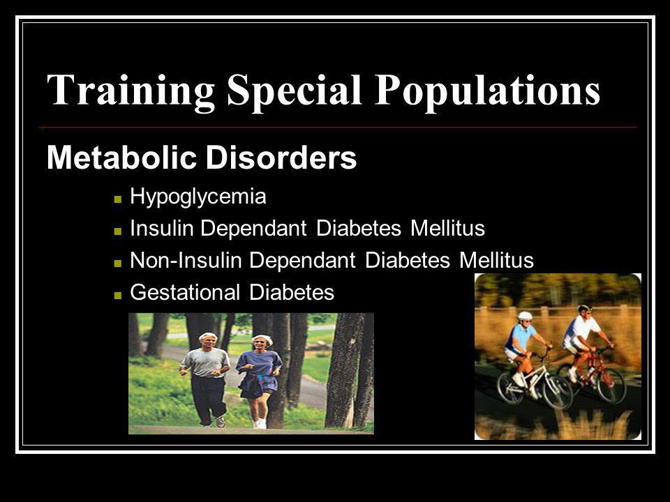 Training Special Populations Metabolic Disorders Hypoglycemia Insulin Dependant Diabetes Mellitus Non-Insulin Dependant Diabetes Mellitus Gestational