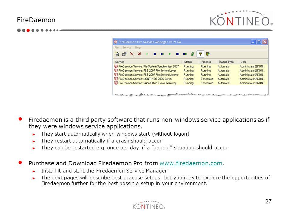 27 FireDaemon Firedaemon is a third party software that runs non-windows service applications as if they were windows service applications. ► They sta