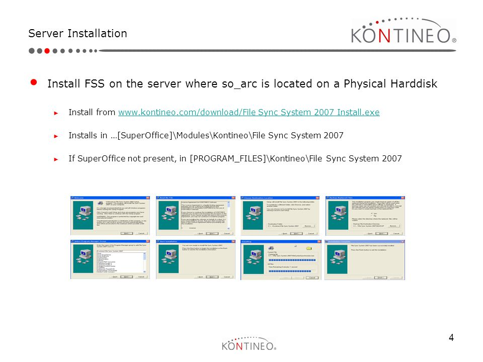 4 Server Installation Install FSS on the server where so_arc is located on a Physical Harddisk ► Install from www.kontineo.com/download/File Sync Syst