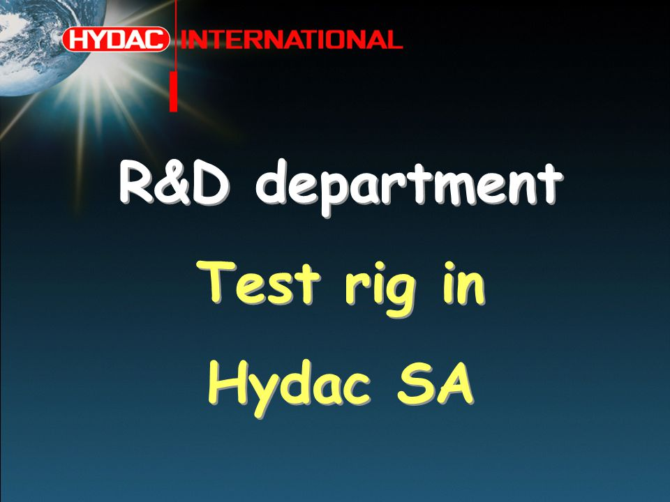 R&D department Test rig in Hydac SA R&D department Test rig in Hydac SA