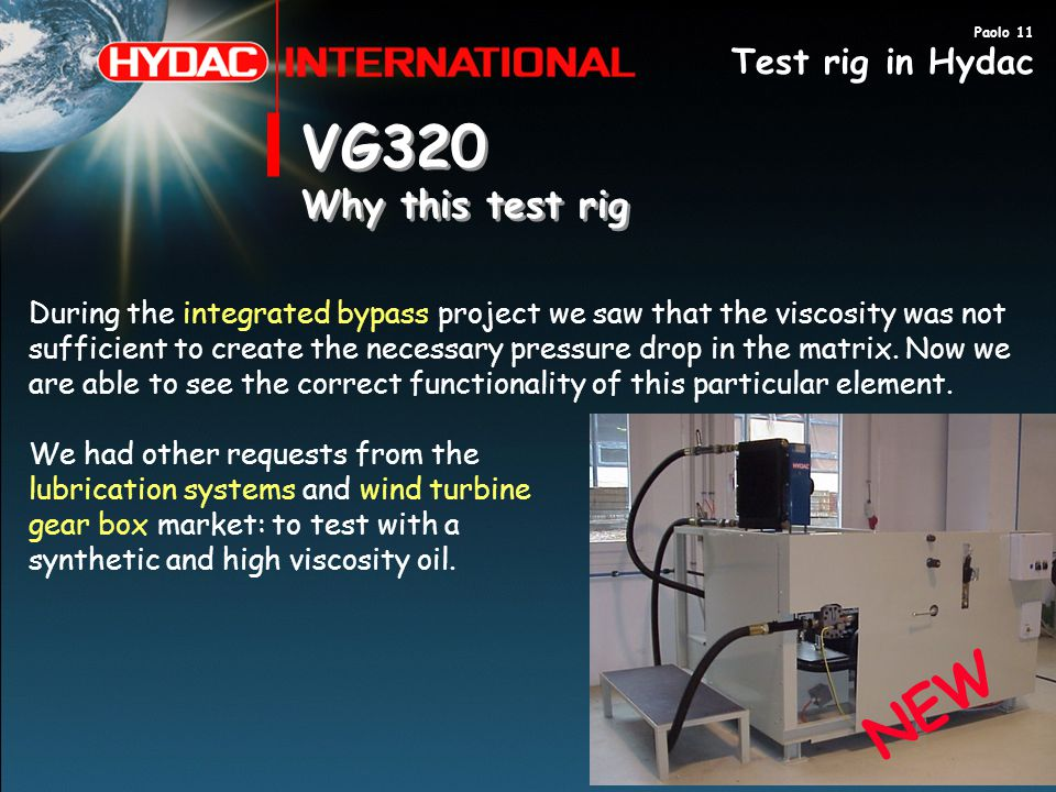VG320 Why this test rig VG320 Why this test rig During the integrated bypass project we saw that the viscosity was not sufficient to create the necess