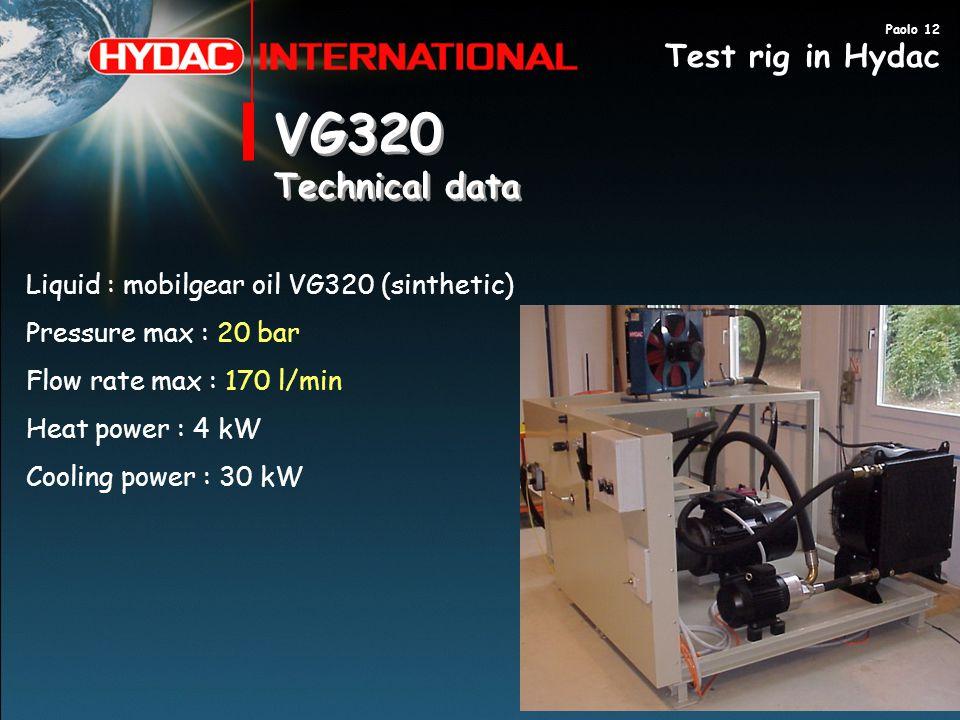 VG320 Technical data VG320 Technical data Liquid : mobilgear oil VG320 (sinthetic) Pressure max : 20 bar Flow rate max : 170 l/min Heat power : 4 kW C