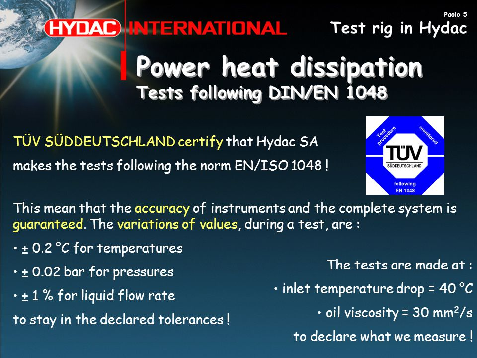 Power heat dissipation Tests following DIN/EN 1048 Power heat dissipation Tests following DIN/EN 1048 This mean that the accuracy of instruments and t