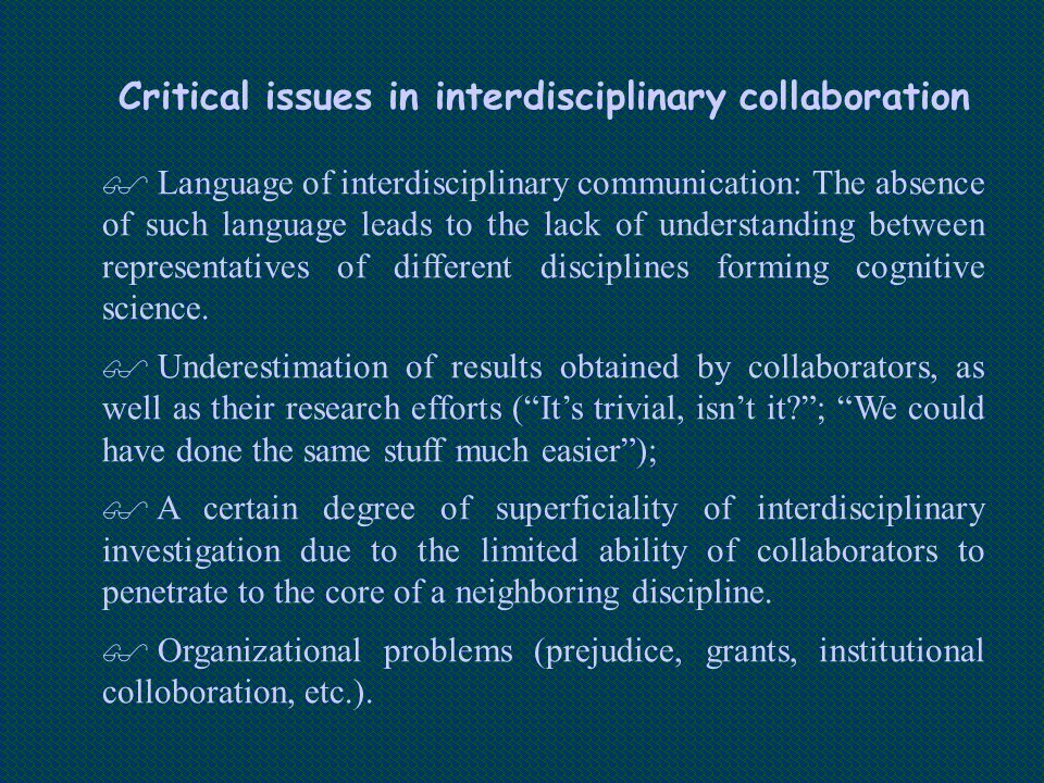 Critical issues in interdisciplinary collaboration  Language of interdisciplinary communication: The absence of such language leads to the lack of un