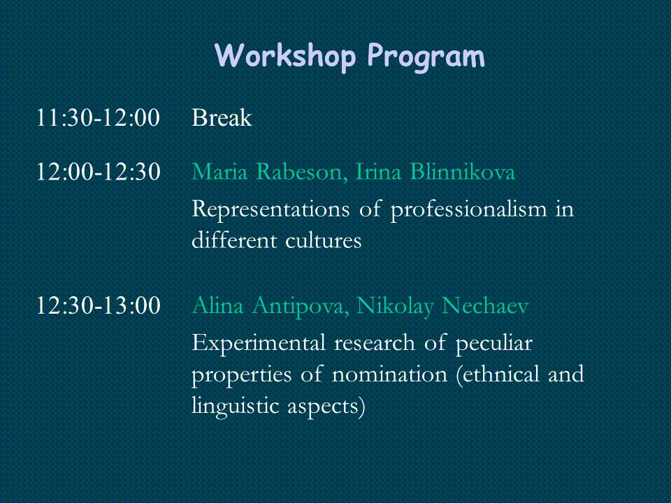 Workshop Program 11:30-12:00Break 12:00-12:30 Maria Rabeson, Irina Blinnikova Representations of professionalism in different cultures 12:30-13:00 Ali