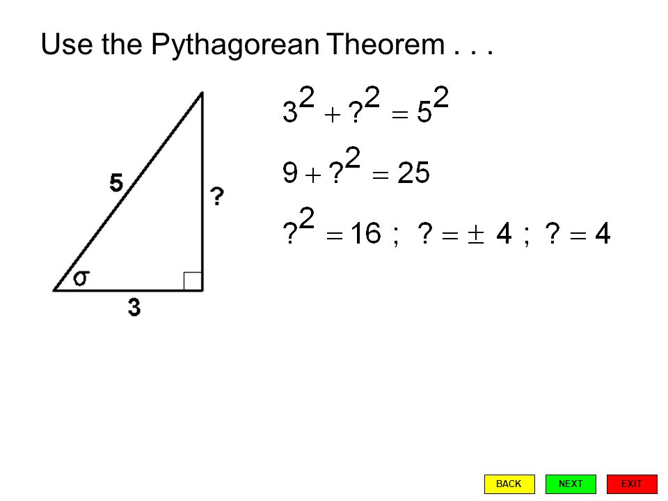Use the Pythagorean Theorem... EXIT BACKNEXT