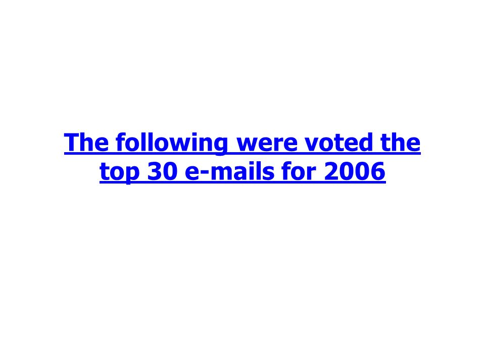 The following were voted the top 30 e-mails for 2006