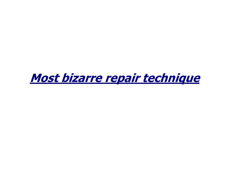 Most bizarre repair technique