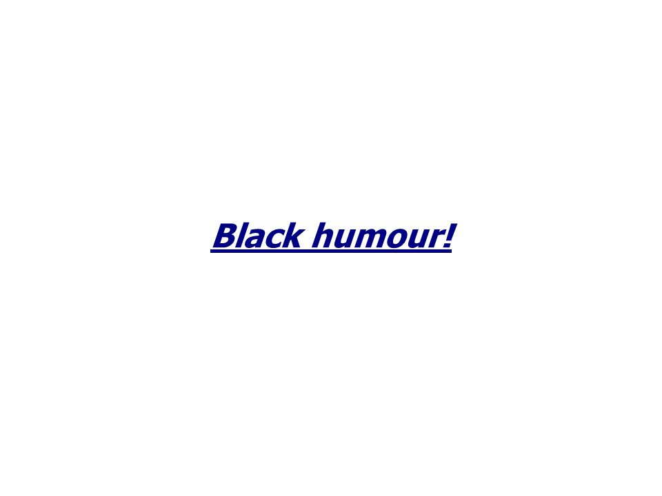 Black humour!