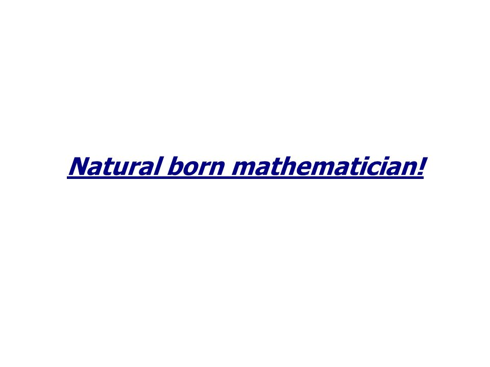 Natural born mathematician!