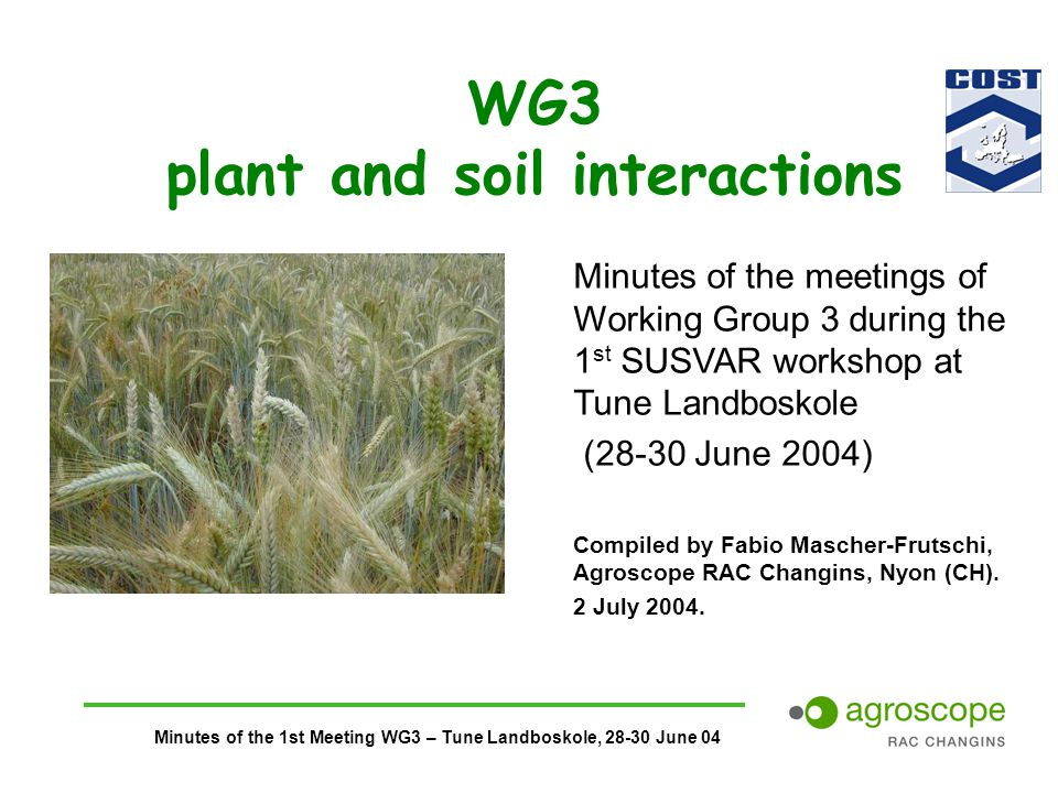 Minutes of the 1st Meeting WG3 – Tune Landboskole, 28-30 June 04 WG3 plant and soil interactions Minutes of the meetings of Working Group 3 during the