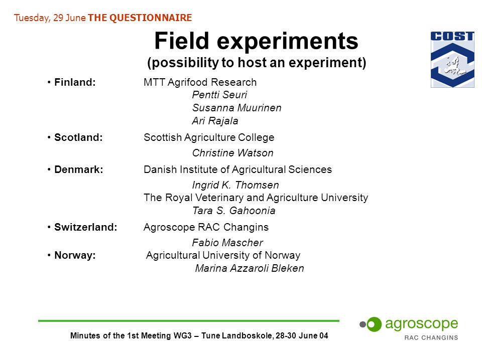 Minutes of the 1st Meeting WG3 – Tune Landboskole, 28-30 June 04 Field experiments (possibility to host an experiment) Finland: MTT Agrifood Research Pentti Seuri Susanna Muurinen Ari Rajala Scotland:Scottish Agriculture College Christine Watson Denmark: Danish Institute of Agricultural Sciences Ingrid K.