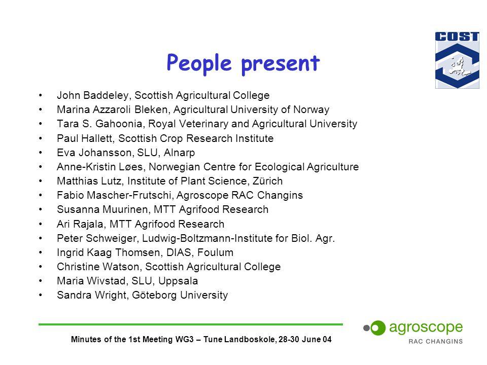 Minutes of the 1st Meeting WG3 – Tune Landboskole, 28-30 June 04 People present John Baddeley, Scottish Agricultural College Marina Azzaroli Bleken, Agricultural University of Norway Tara S.