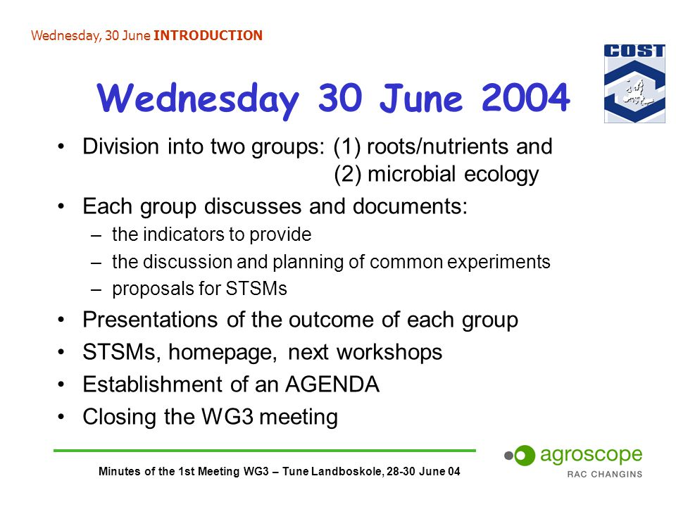 Minutes of the 1st Meeting WG3 – Tune Landboskole, 28-30 June 04 Wednesday 30 June 2004 Division into two groups: (1) roots/nutrients and (2) microbia