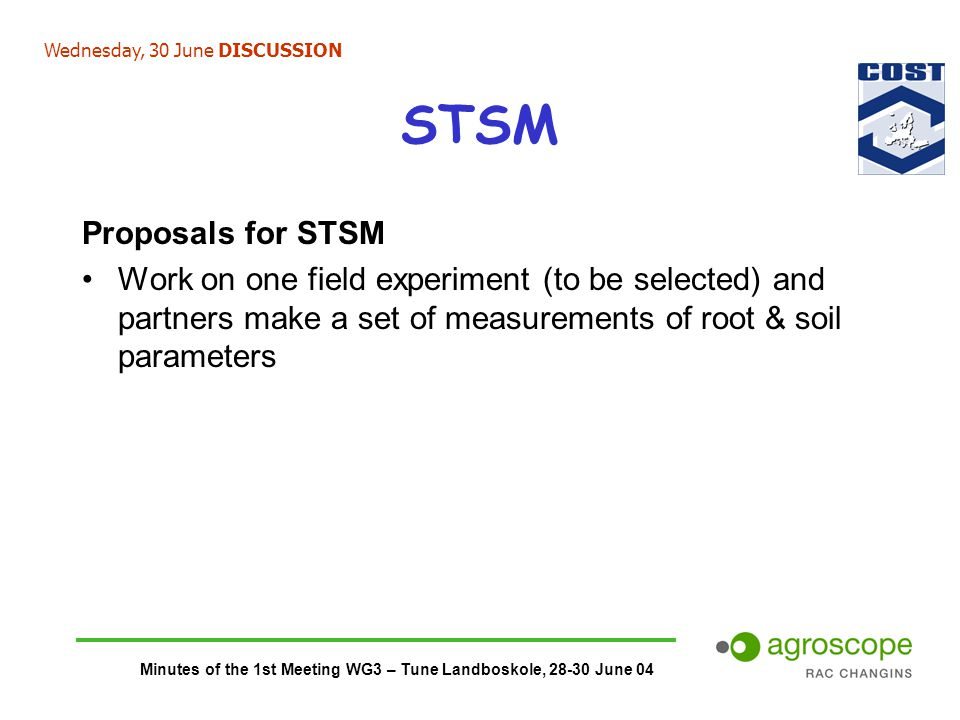 Minutes of the 1st Meeting WG3 – Tune Landboskole, 28-30 June 04 STSM Proposals for STSM Work on one field experiment (to be selected) and partners ma