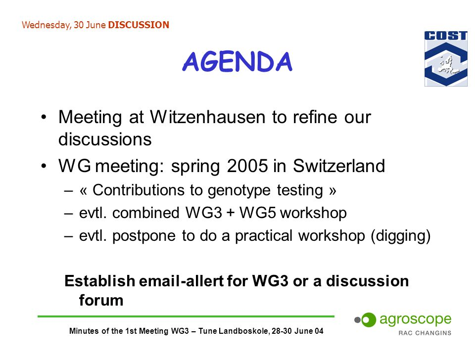 Minutes of the 1st Meeting WG3 – Tune Landboskole, 28-30 June 04 AGENDA Meeting at Witzenhausen to refine our discussions WG meeting: spring 2005 in Switzerland –« Contributions to genotype testing » –evtl.