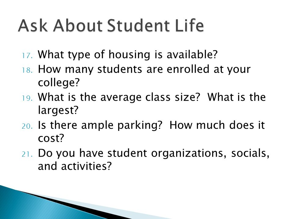 17. What type of housing is available. 18. How many students are enrolled at your college.