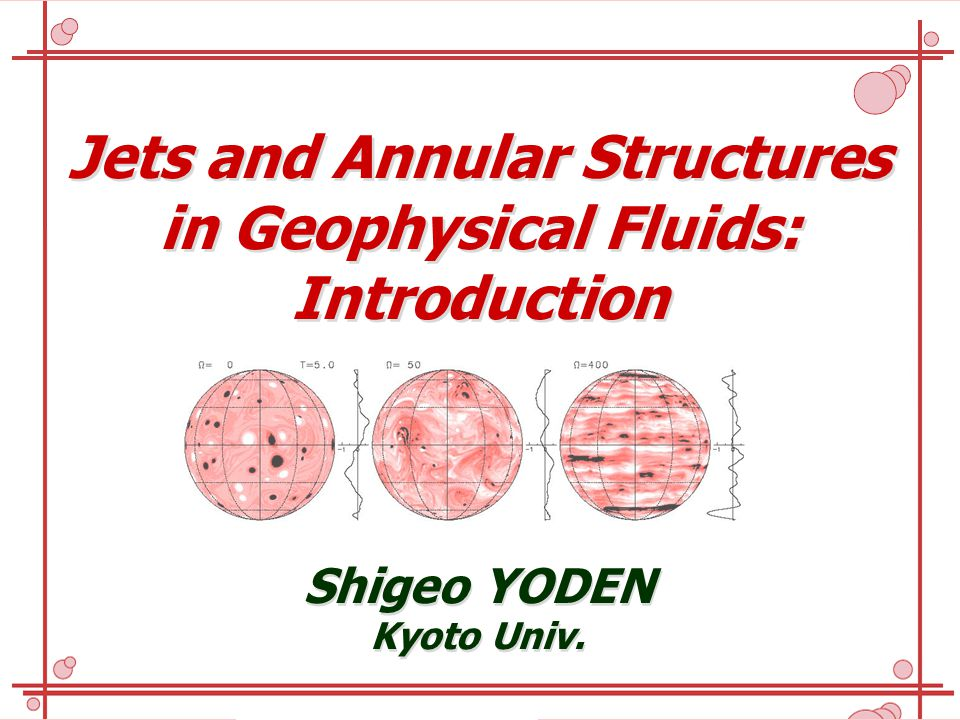 Jets and Annular Structures in Geophysical Fluids: Introduction Jets and Annular Structures in Geophysical Fluids: Introduction Shigeo YODEN Kyoto Uni