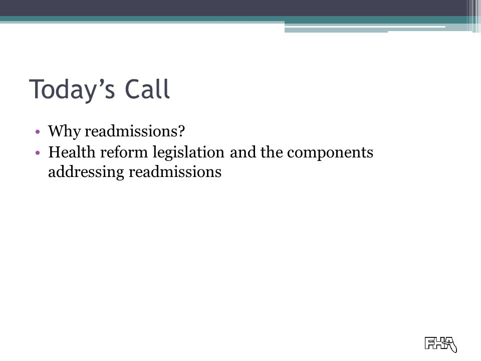 Today's Call Why readmissions Health reform legislation and the components addressing readmissions