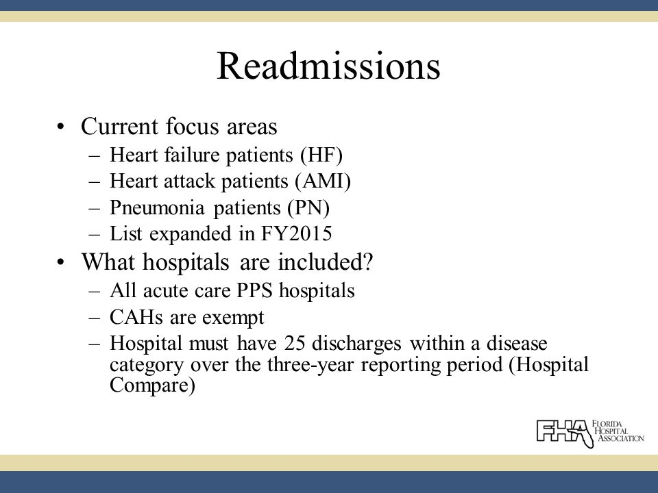 Readmissions Current focus areas –Heart failure patients (HF) –Heart attack patients (AMI) –Pneumonia patients (PN) –List expanded in FY2015 What hospitals are included.