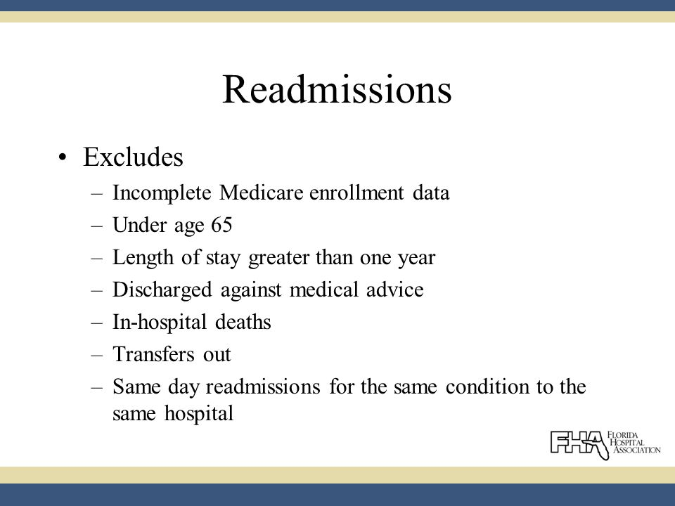 Readmissions Excludes –Incomplete Medicare enrollment data –Under age 65 –Length of stay greater than one year –Discharged against medical advice –In-hospital deaths –Transfers out –Same day readmissions for the same condition to the same hospital