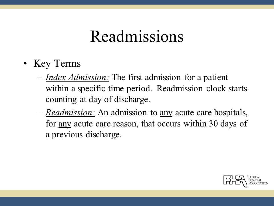 Readmissions Key Terms –Index Admission: The first admission for a patient within a specific time period.