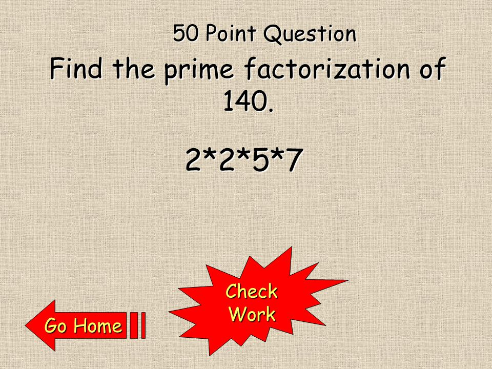 CheckWork Any number can be written uniquely as the product of primes Go Home Go Home 40 Point Question What is the fundamental theorem of arithmetic