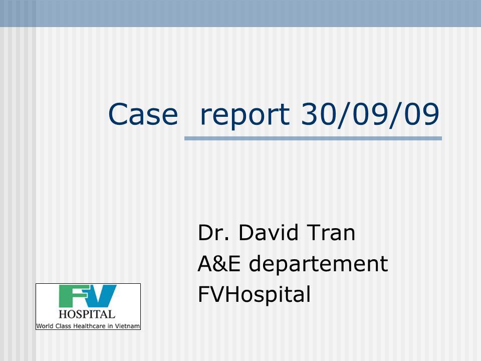 Case report 30/09/09 Dr. David Tran A&E departement FVHospital