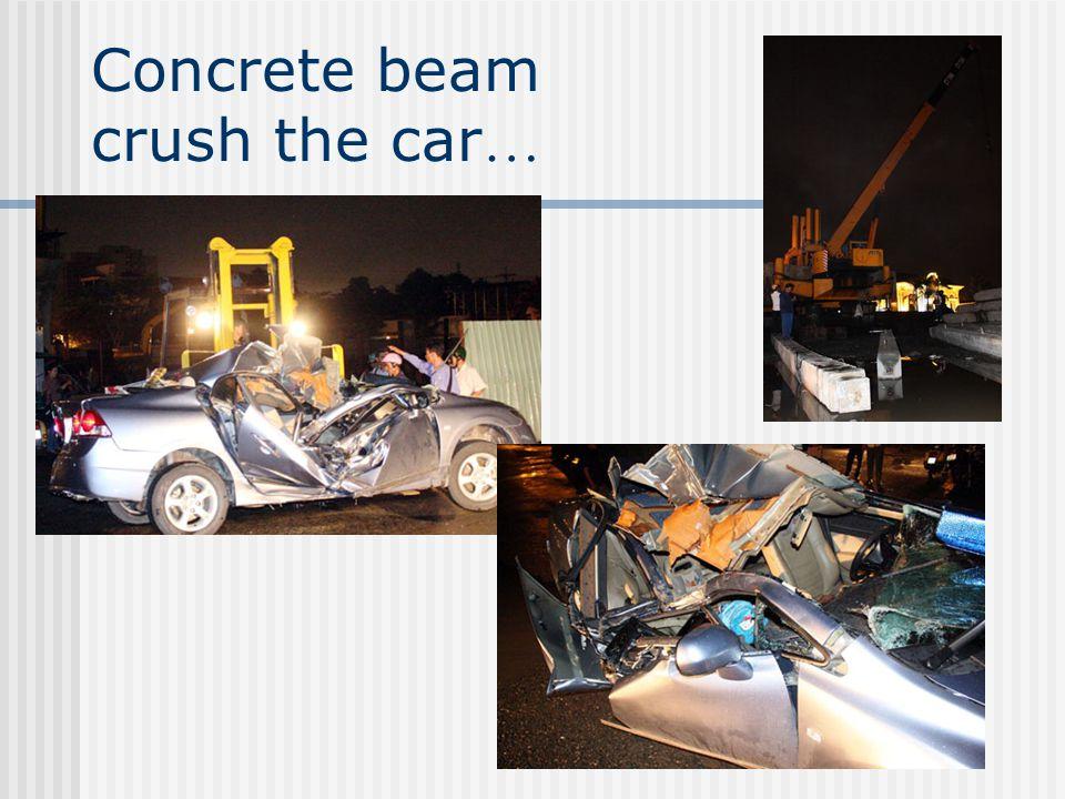 Concrete beam crush the car …