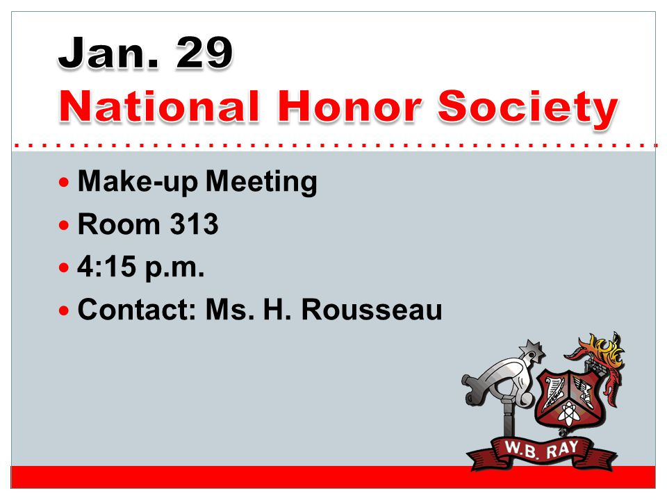 Make-up Meeting Room 313 4:15 p.m. Contact: Ms. H. Rousseau