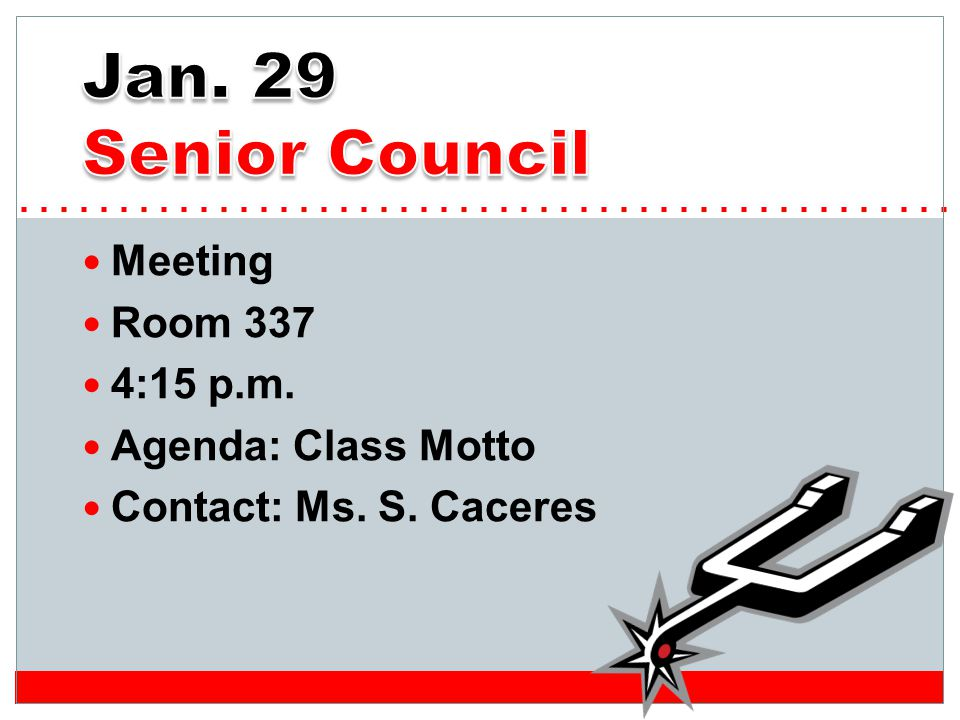 Meeting Room 337 4:15 p.m. Agenda: Class Motto Contact: Ms. S. Caceres