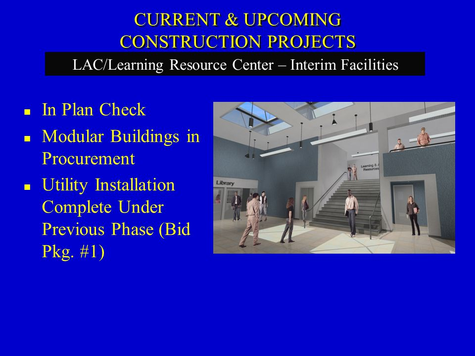 In Plan Check Modular Buildings in Procurement Utility Installation Complete Under Previous Phase (Bid Pkg. #1) LAC/Learning Resource Center – Interim