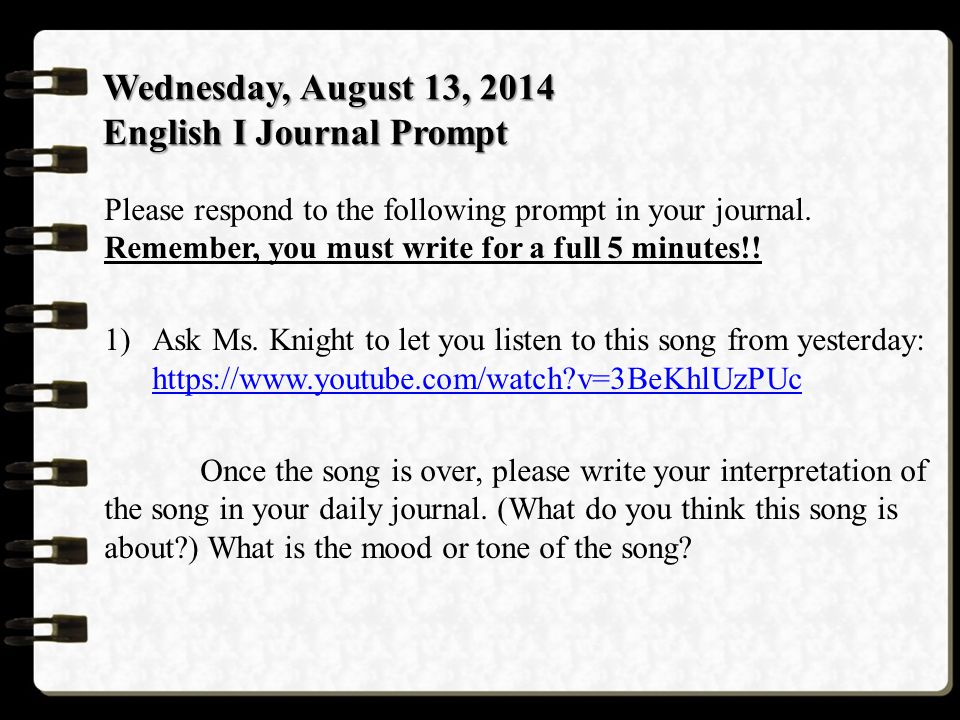Wednesday, August 13, 2014 English I Journal Prompt Please respond to the following prompt in your journal.