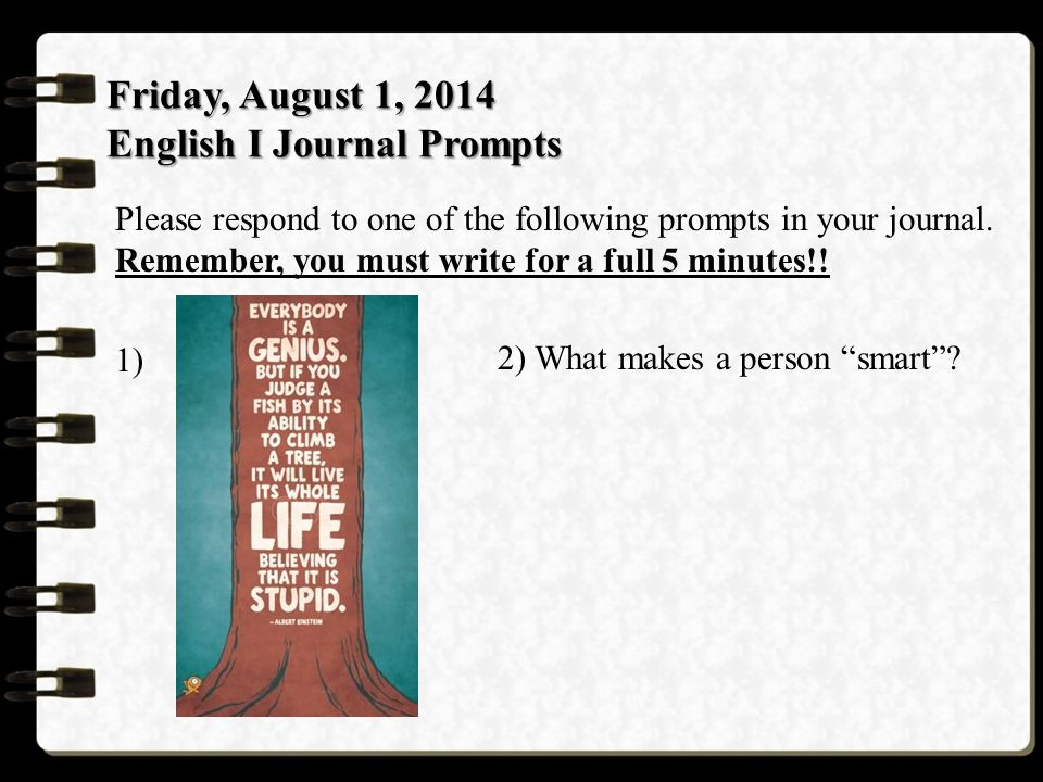 Monday, August 4, 2014 English I Journal Prompts Please respond to one of the following prompts in your journal.