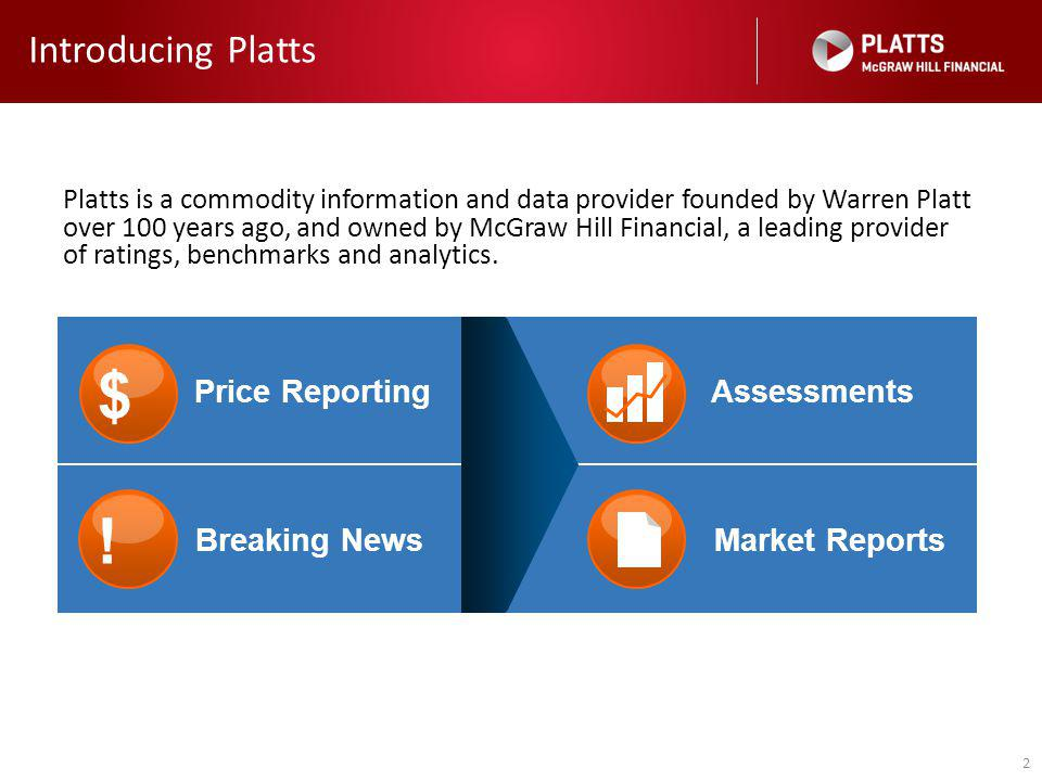 2 Introducing Platts Platts is a commodity information and data provider founded by Warren Platt over 100 years ago, and owned by McGraw Hill Financial, a leading provider of ratings, benchmarks and analytics.