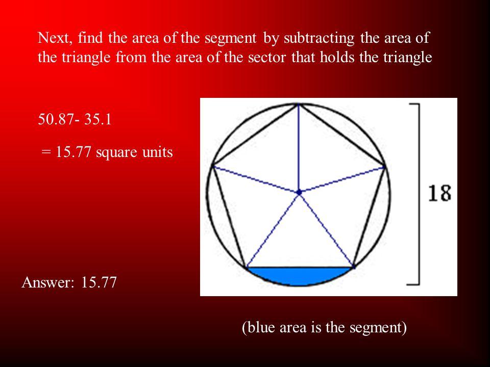 30° 60° 9 9 a Find the apothem Apothem= 4.5√3 7.8 Next find the area of the triangle ½ (7.8)(9) Area of triangle35.1 square units